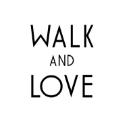 WALK AND LOVE